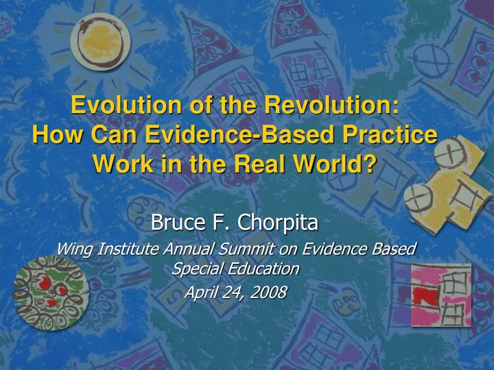evolution of the revolution how can evidence based practice work in the real world n.