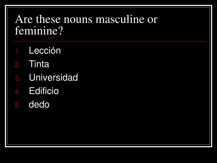Are these nouns masculine or feminine?