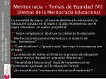 meritocracia temas de equidad vi dilemas de la meritocracia educacional