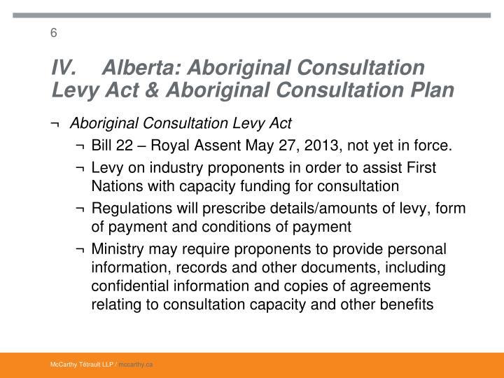 IV.Alberta: Aboriginal Consultation Levy Act & Aboriginal Consultation Plan