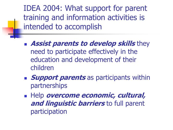 IDEA 2004: What support for parent training and information activities is intended to accomplish