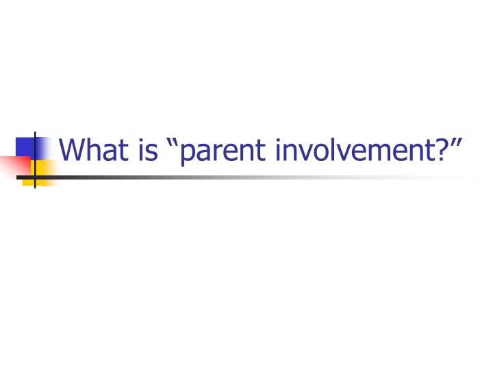 What is parent involvement