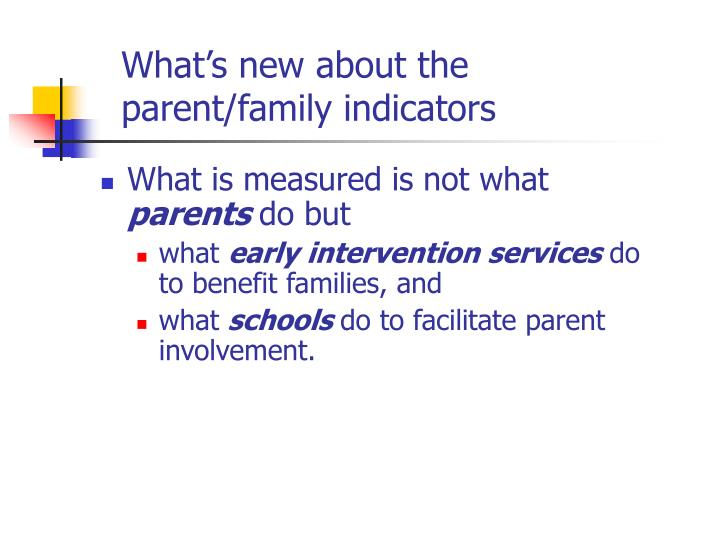 What's new about the parent/family indicators