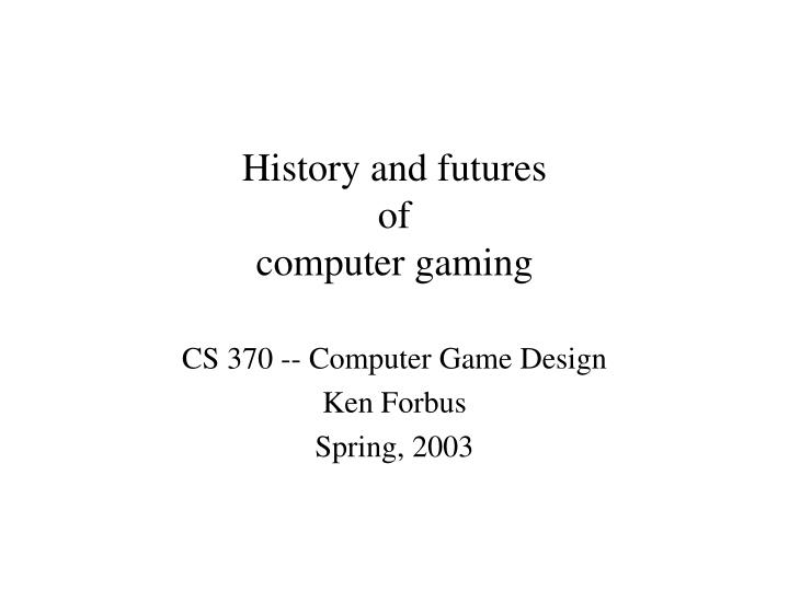 history and futures of computer gaming n.
