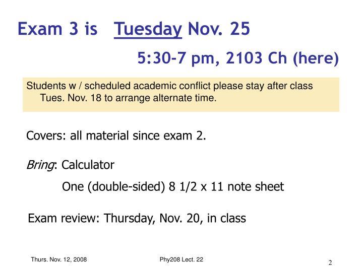 Exam 3 is tuesday nov 25