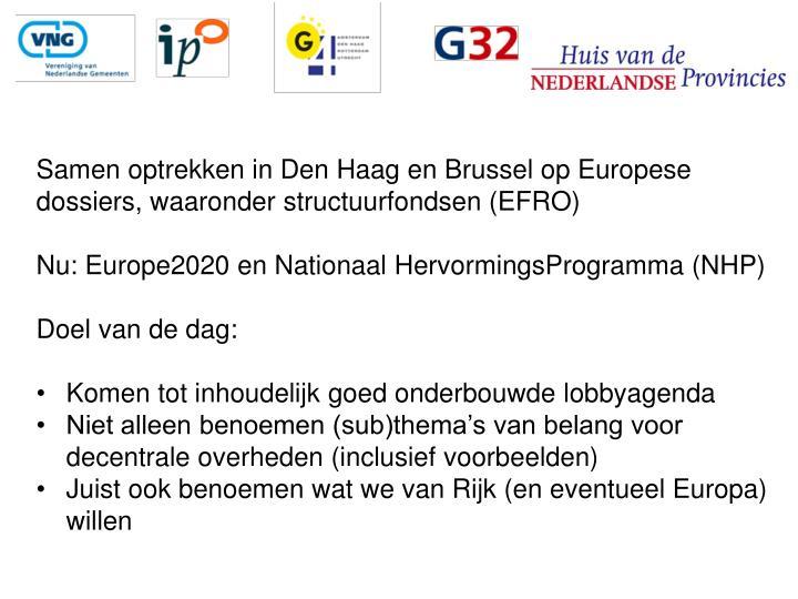 Samen optrekken in Den Haag en Brussel op Europese dossiers, waaronder structuurfondsen (EFRO)