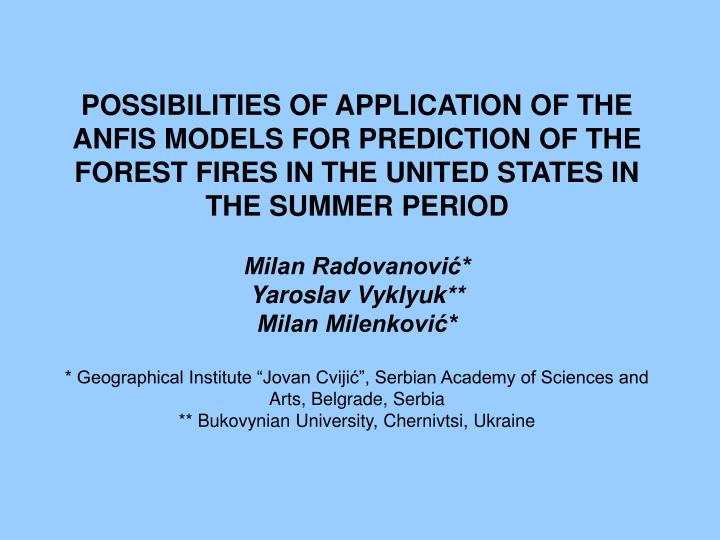 POSSIBILITIES OF APPLICATION OF THE ANFIS MODELS FOR PREDICTION OF THE FOREST FIRES IN THE UNITED ST...