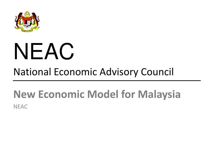 new economic model for malaysia New economic model topic the new economic model (nem) is an economic plan in malaysia unveiled on 30 march 2010 by malaysian prime minister najib razak which is intended to more than double the per capita income in malaysia by 2020.