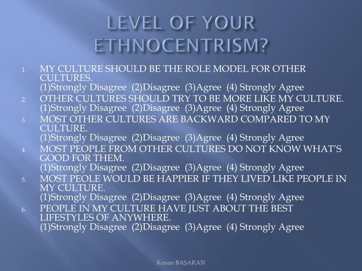 LEVEL OF YOUR ETHNOCENTRISM?