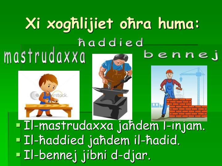 Xi xogħlijiet oħra huma:
