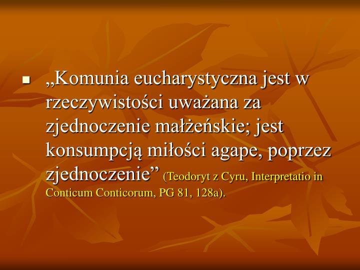 """""""Komunia eucharystyczna jest w rzeczywistości uważana za zjednoczenie małżeńskie; jest konsumpcją miłości agape, poprzez zjednoczenie"""""""
