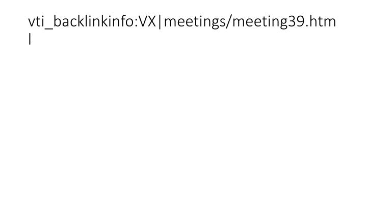 vti_backlinkinfo:VX|meetings/meeting39.html
