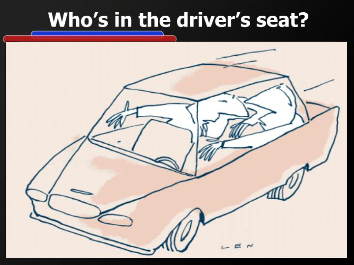 Who's in the driver's seat?