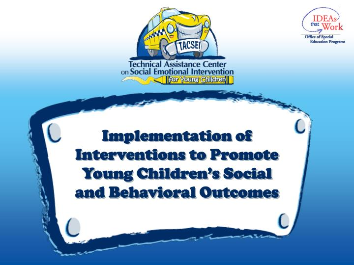implementation of interventions to promote young children s social and behavioral outcomes