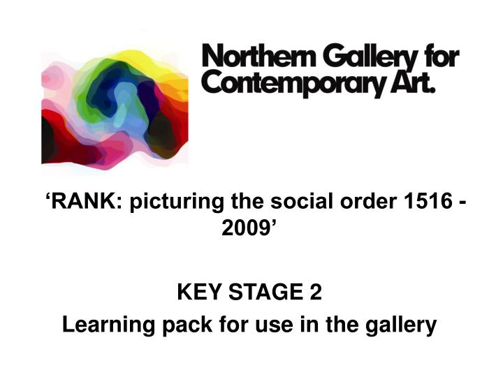 rank picturing the social order 1516 2009 key stage 2 l earning pack for use in the gallery n.