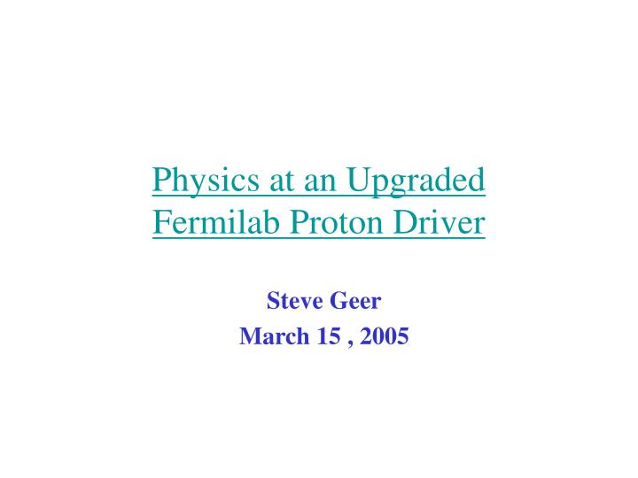 Physics at an upgraded fermilab proton driver