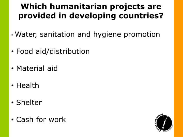 Which humanitarian projects are provided indeveloping countries?