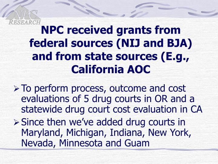 Npc received grants from federal sources nij and bja and from state sources e g california aoc