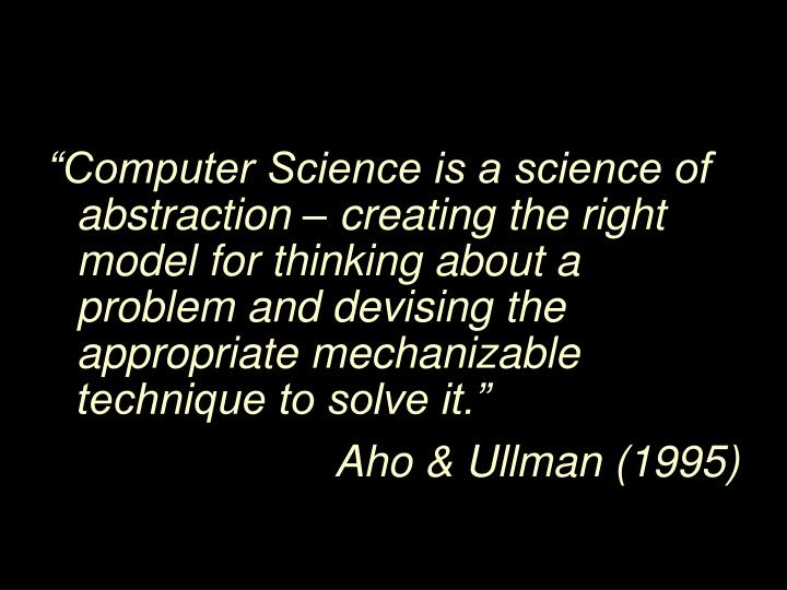 """Computer Science is a science of abstraction – creating the right model for thinking about a pr..."