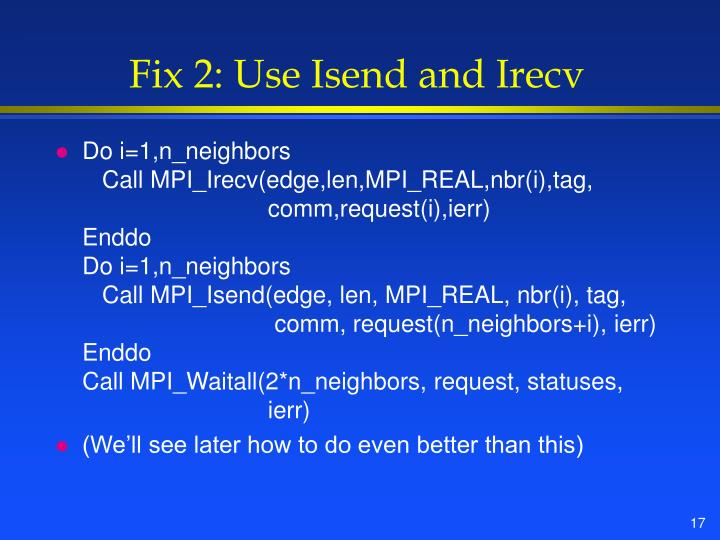 Fix 2: Use Isend and Irecv