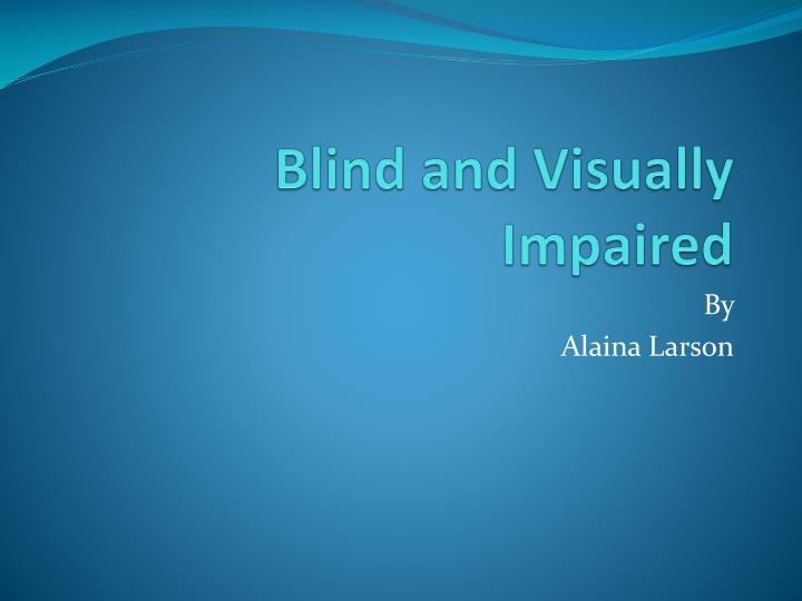 blind and visually impaired n.