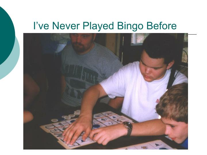 I've Never Played Bingo Before