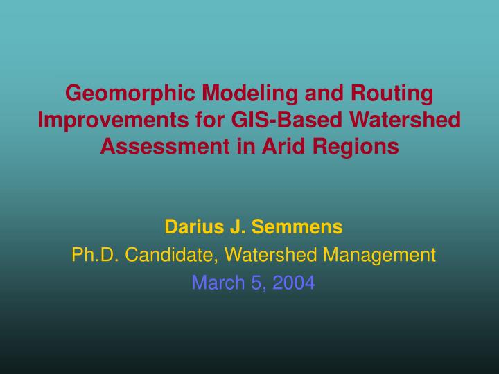 geomorphic modeling and routing improvements for gis based watershed assessment in arid regions