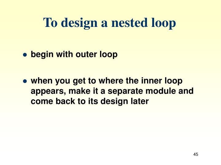 To design a nested loop
