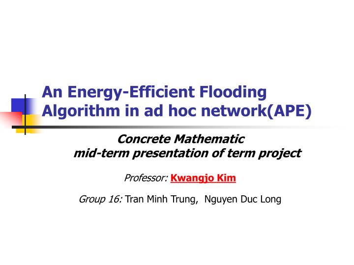 an energy efficient flooding algorithm in ad hoc network ape n.