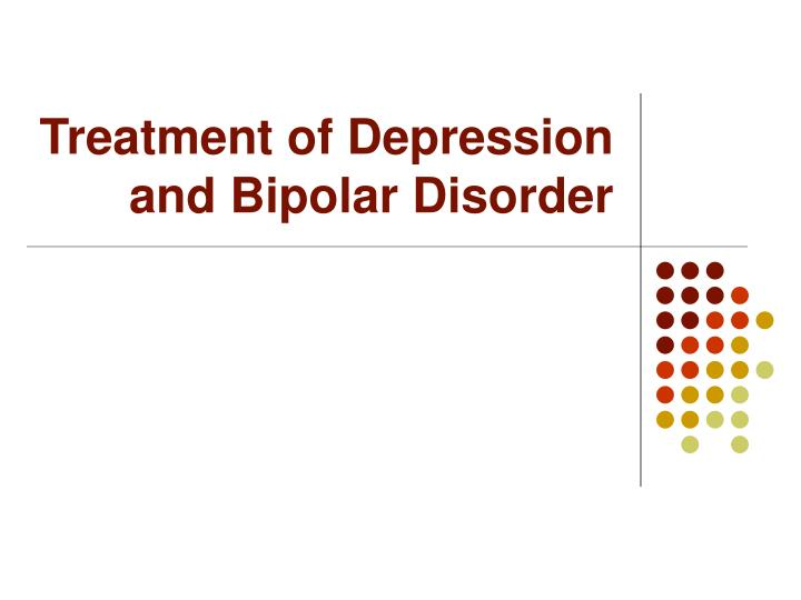 Treatment of Depression and Bipolar Disorder