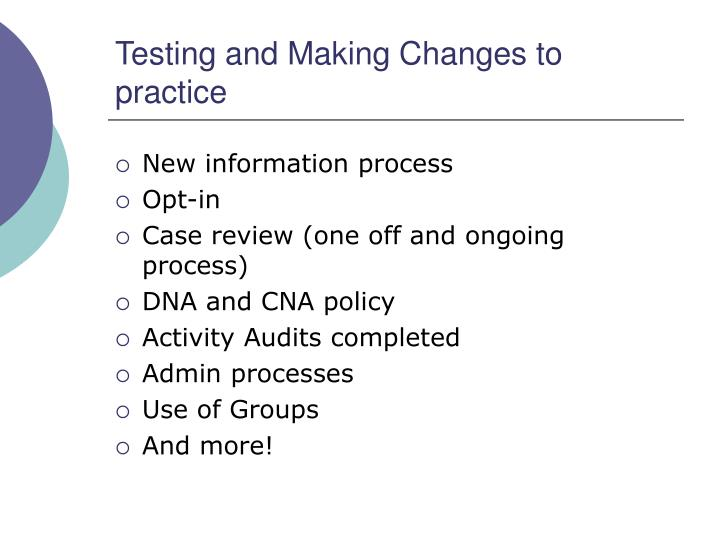 Testing and Making Changes to practice