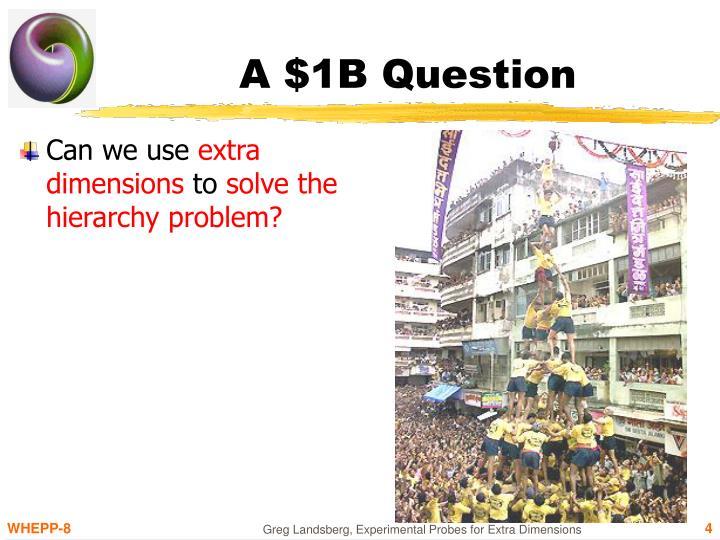 A $1B Question