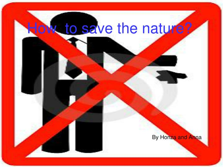 How to save the nature