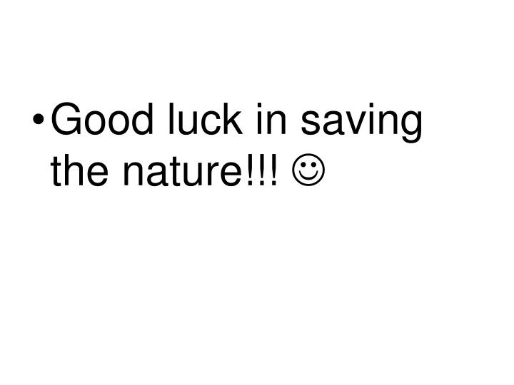 Good luck in saving the nature!!!
