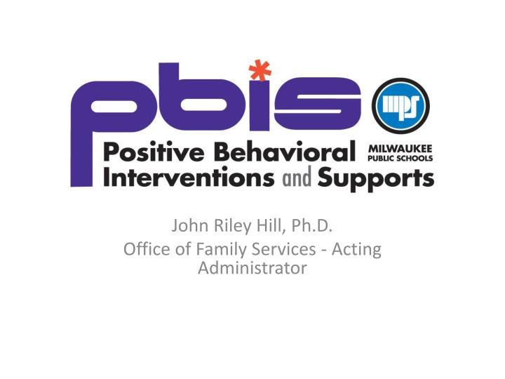 john riley hill ph d office of family services acting administrator n.