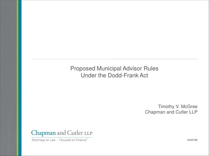 Proposed municipal advisor rules under the dodd frank act timothy v mcgree chapman and cutler llp