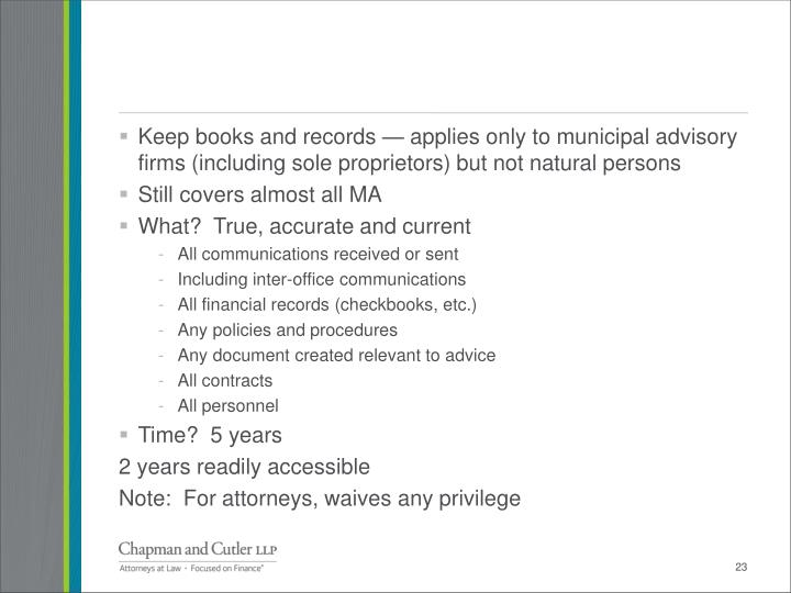 Keep books and records — applies only to municipal advisory firms (including sole proprietors) but not natural persons