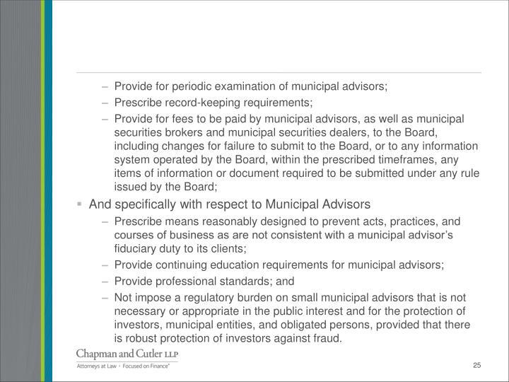 Provide for periodic examination of municipal advisors;