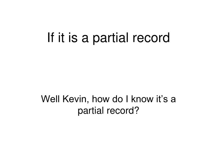 If it is a partial record