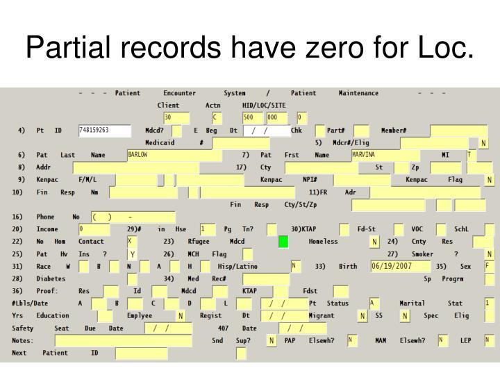 Partial records have zero for Loc.