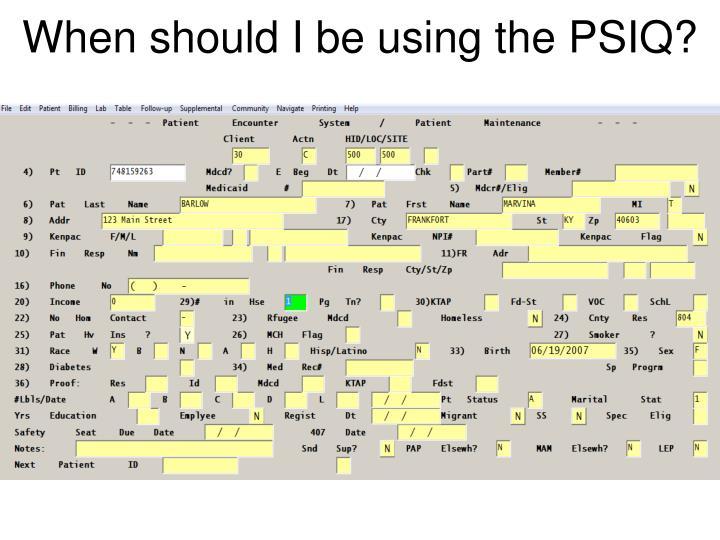 When should i be using the psiq