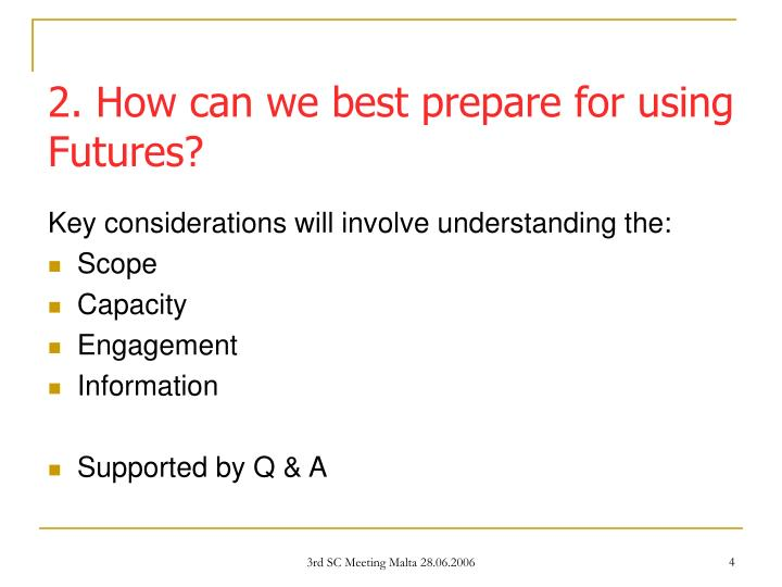 2. How can we best prepare for using Futures?
