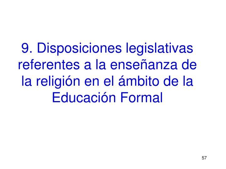 9. Disposiciones legislativas referentes a la enseñanza de la religión en el ámbito de la Educación Formal
