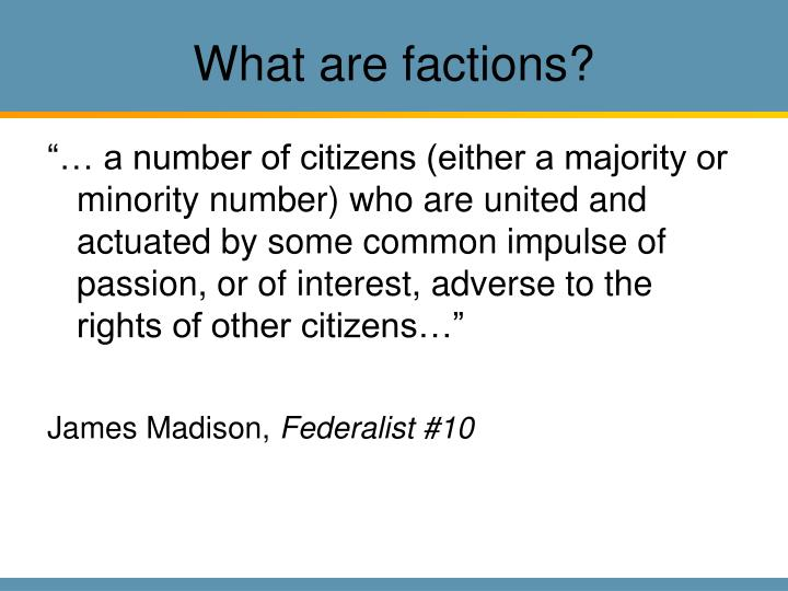 What are factions?