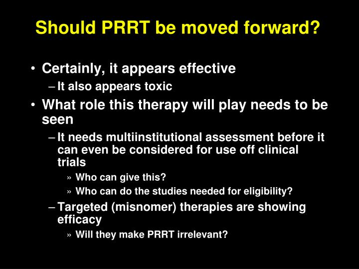 Should PRRT be moved forward?