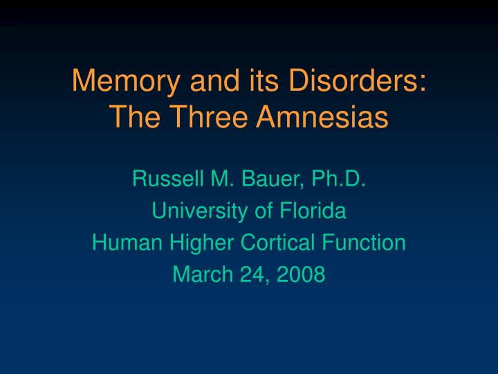 Memory and its disorders the three amnesias