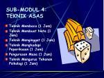 sub modul 4 teknik asas