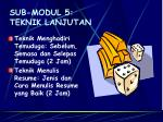 sub modul 5 teknik lanjutan