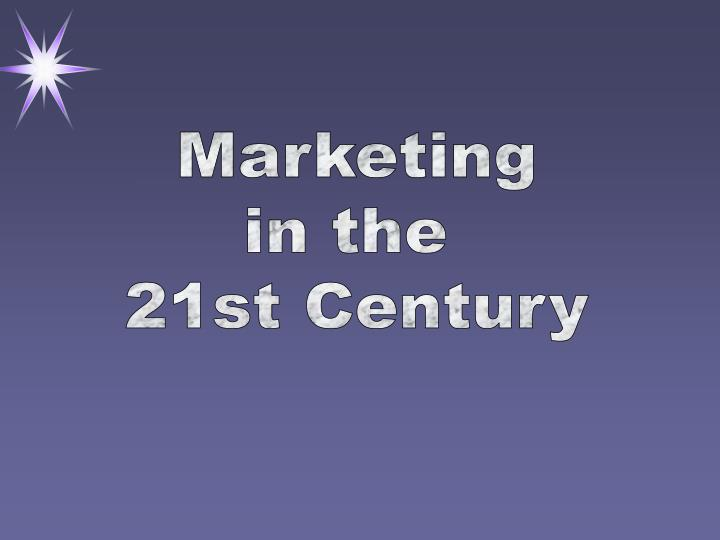 marketing in the 21 century Alan, a r 2006, social marketing in the 21st century, sage publications, inc, thousand oaks, ca journal of public policy and marketing, 21 (1), 14–25.