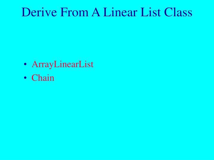 Derive from a linear list class